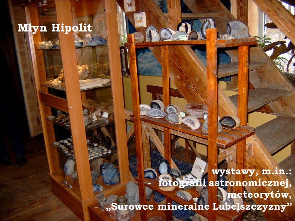 Młyn Hipolit wystawy, m.in.: - fotografii astronomicznej, - meteorytów, - Surowce mineralne Lubelszczyzny