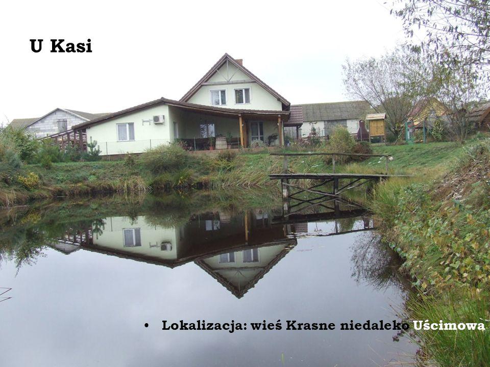 U Kasi Lokalizacja: wieś Krasne niedaleko Uścimowa