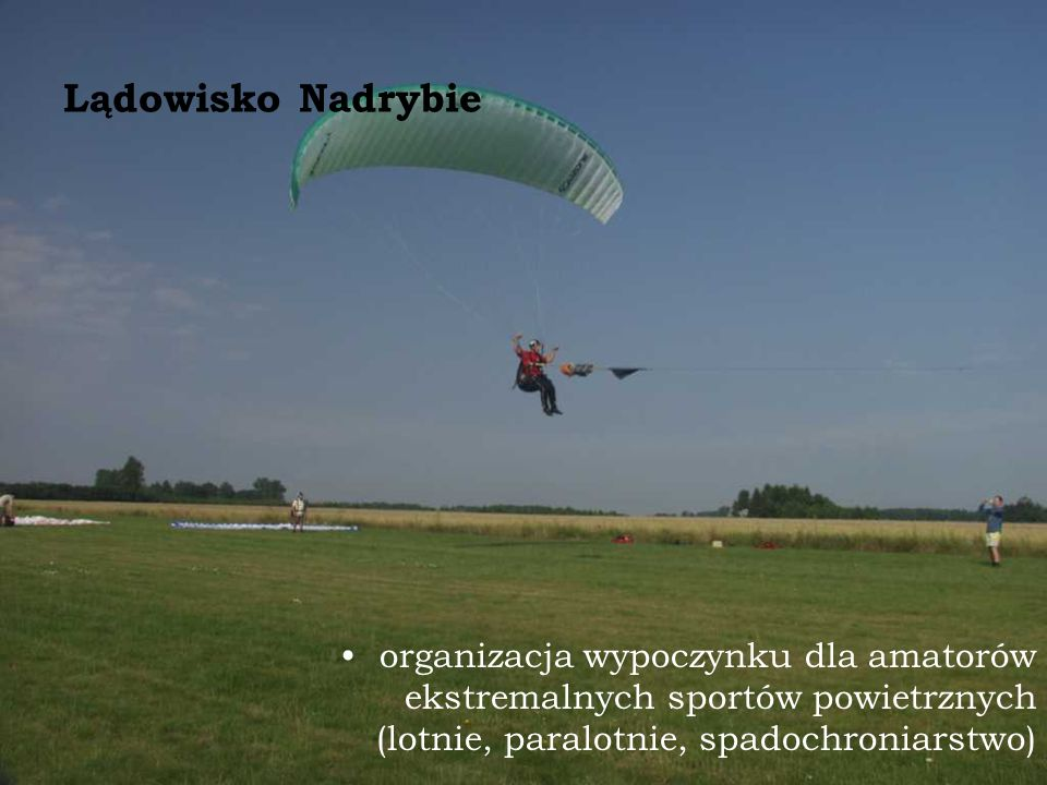 Lądowisko Nadrybie organizacja wypoczynku dla amatorów ekstremalnych sportów powietrznych (lotnie, paralotnie, spadochroniarstwo)
