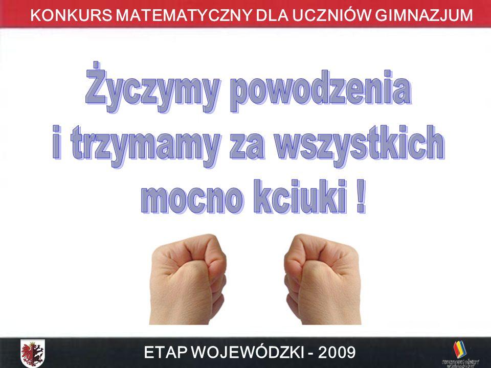 KONKURS MATEMATYCZNY DLA UCZNIÓW GIMNAZJUM ETAP WOJEWÓDZKI - 2009
