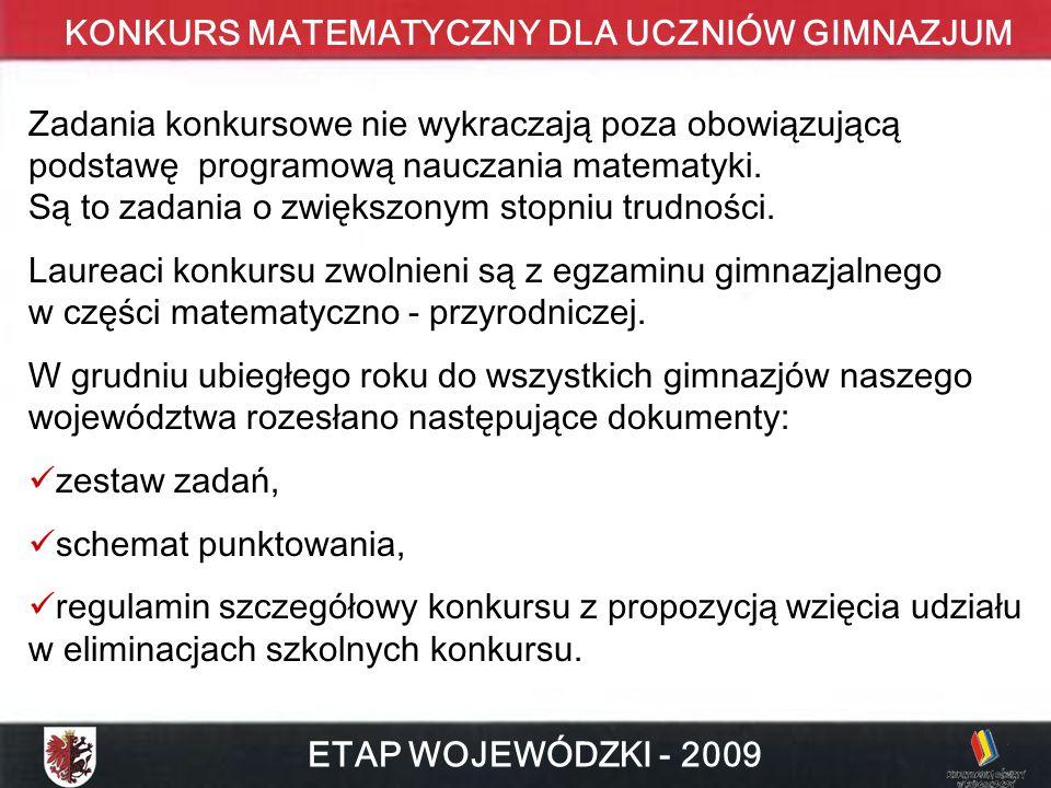 KONKURS MATEMATYCZNY DLA UCZNIÓW GIMNAZJUM ETAP WOJEWÓDZKI - 2009 Zadania konkursowe nie wykraczają poza obowiązującą podstawę programową nauczania matematyki.