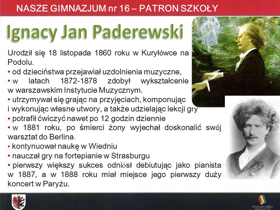 KONKURS MATEMATYCZNY DLA UCZNIÓW GIMNAZJUM ETAP WOJEWÓDZKI - 2009 NASZE GIMNAZJUM nr 16 – PATRON SZKOŁY Urodził się 18 listopada 1860 roku w Kurył ó wce na Podolu.