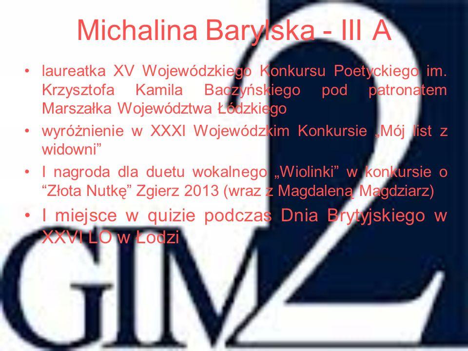 Michalina Barylska - III A laureatka XV Wojewódzkiego Konkursu Poetyckiego im. Krzysztofa Kamila Baczyńskiego pod patronatem Marszałka Województwa Łód