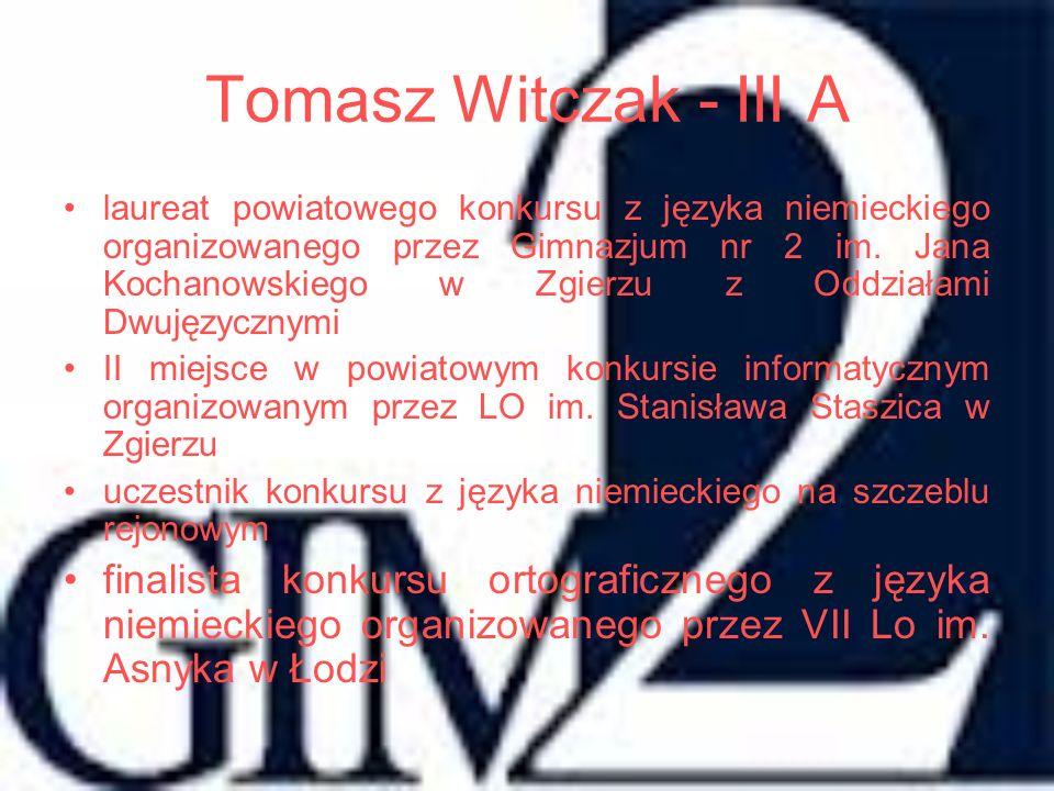 Tomasz Witczak - III A laureat powiatowego konkursu z języka niemieckiego organizowanego przez Gimnazjum nr 2 im. Jana Kochanowskiego w Zgierzu z Oddz