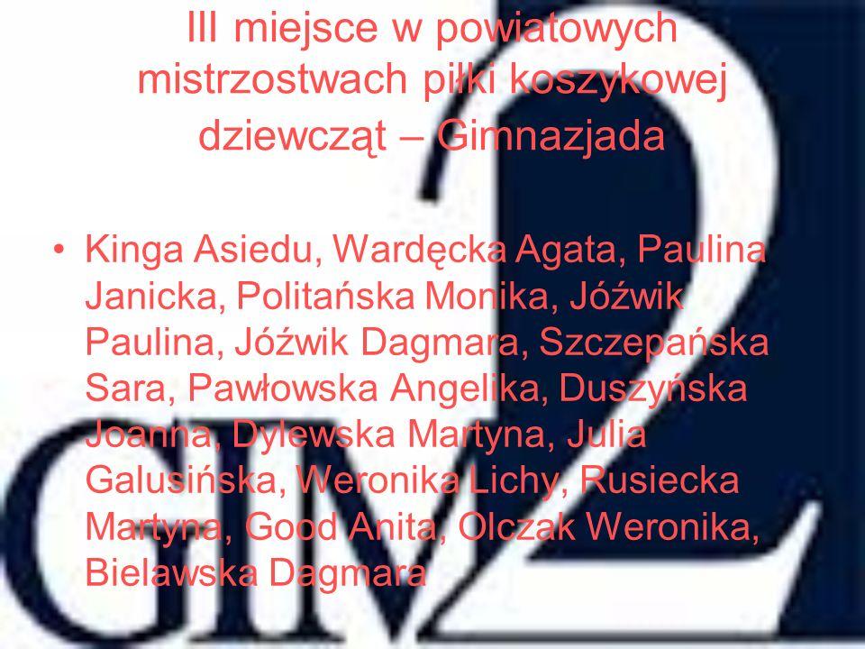 III miejsce w powiatowych mistrzostwach piłki koszykowej dziewcząt – Gimnazjada Kinga Asiedu, Wardęcka Agata, Paulina Janicka, Politańska Monika, Jóźw