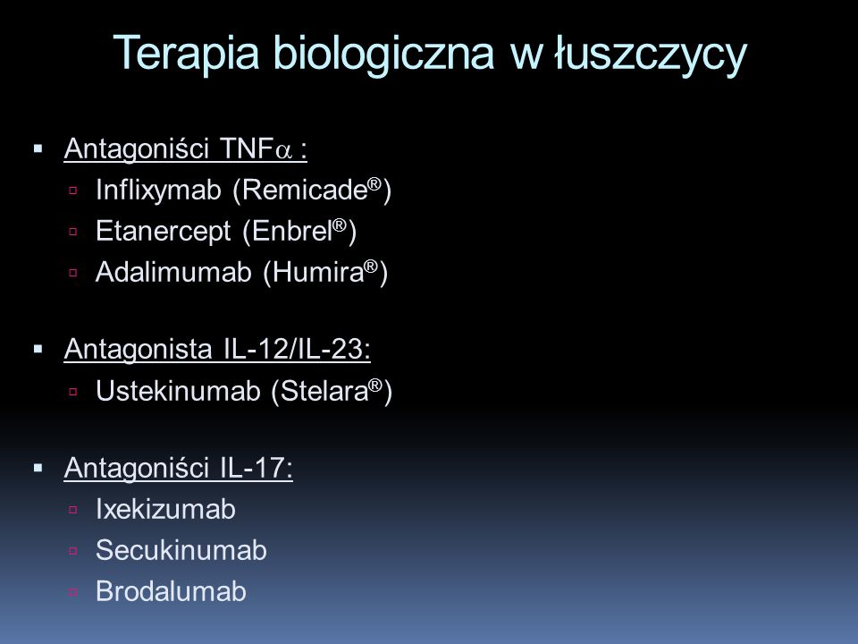 Terapia biologiczna w łuszczycy Antagoniści TNF : Inflixymab (Remicade ® ) Etanercept (Enbrel ® ) Adalimumab (Humira ® ) Antagonista IL-12/IL-23: Uste