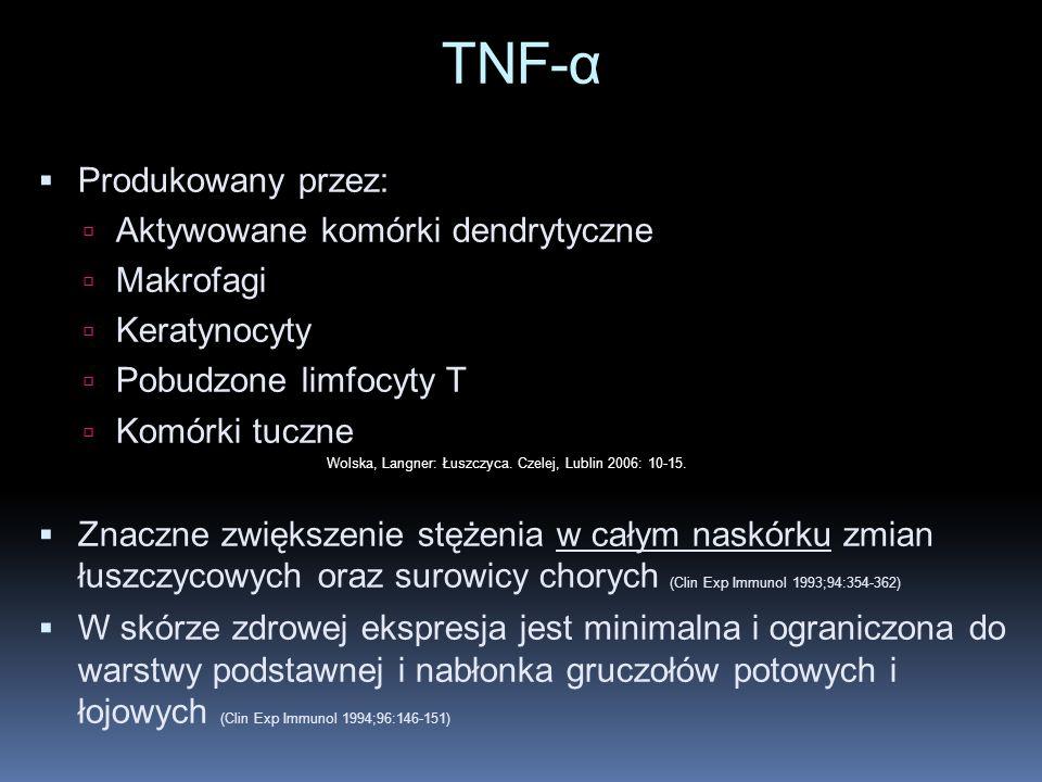 TNF-α Produkowany przez: Aktywowane komórki dendrytyczne Makrofagi Keratynocyty Pobudzone limfocyty T Komórki tuczne Znaczne zwiększenie stężenia w ca