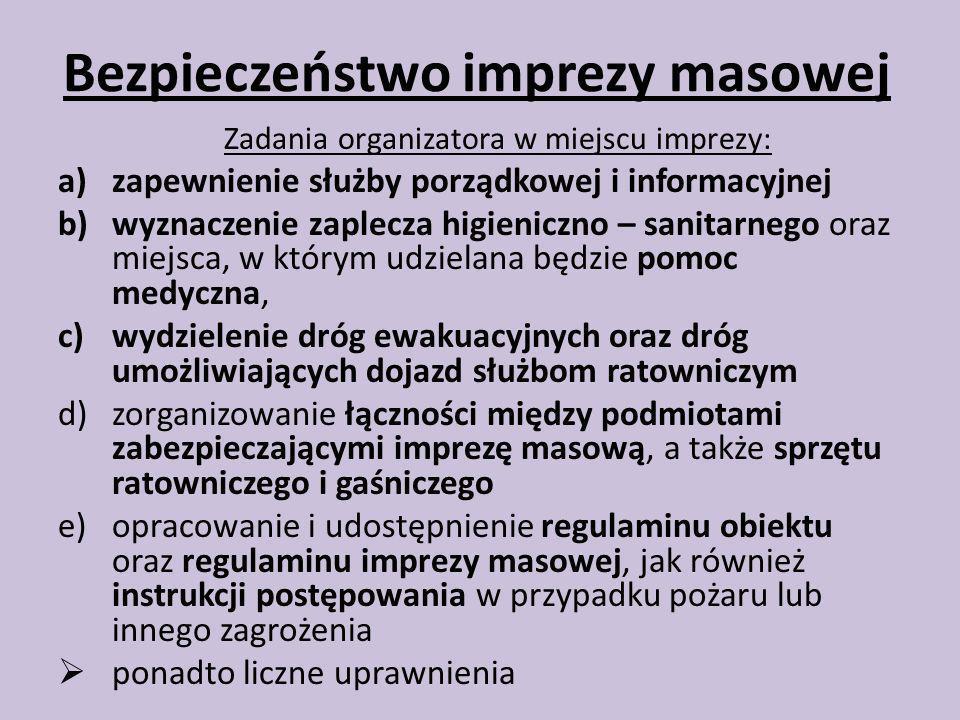Bezpieczeństwo imprezy masowej Zadania organizatora w miejscu imprezy: a)zapewnienie służby porządkowej i informacyjnej b)wyznaczenie zaplecza higieni