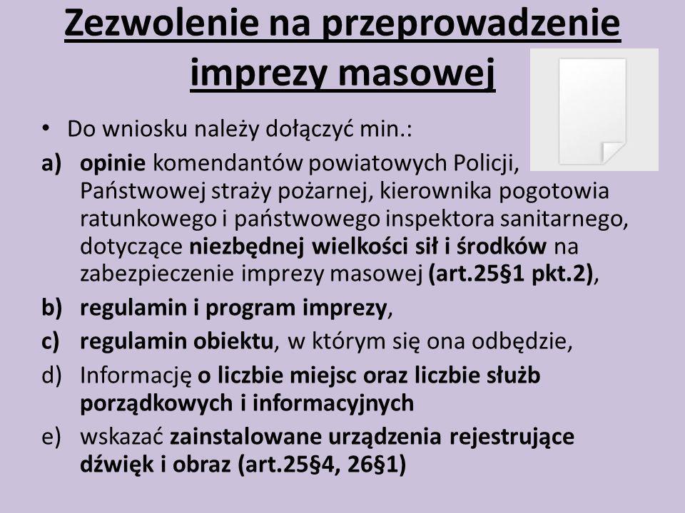 Do wniosku należy dołączyć min.: a)opinie komendantów powiatowych Policji, Państwowej straży pożarnej, kierownika pogotowia ratunkowego i państwowego