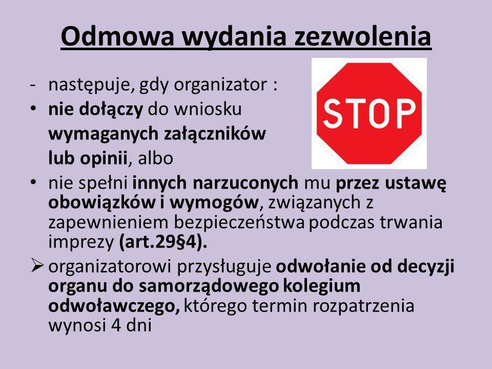 Odmowa wydania zezwolenia -następuje, gdy organizator : nie dołączy do wniosku wymaganych załączników lub opinii, albo nie spełni innych narzuconych m