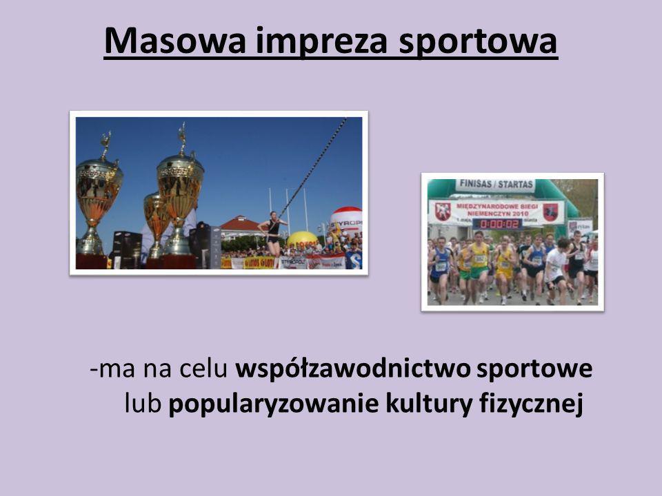 Masowa impreza sportowa -ma na celu współzawodnictwo sportowe lub popularyzowanie kultury fizycznej