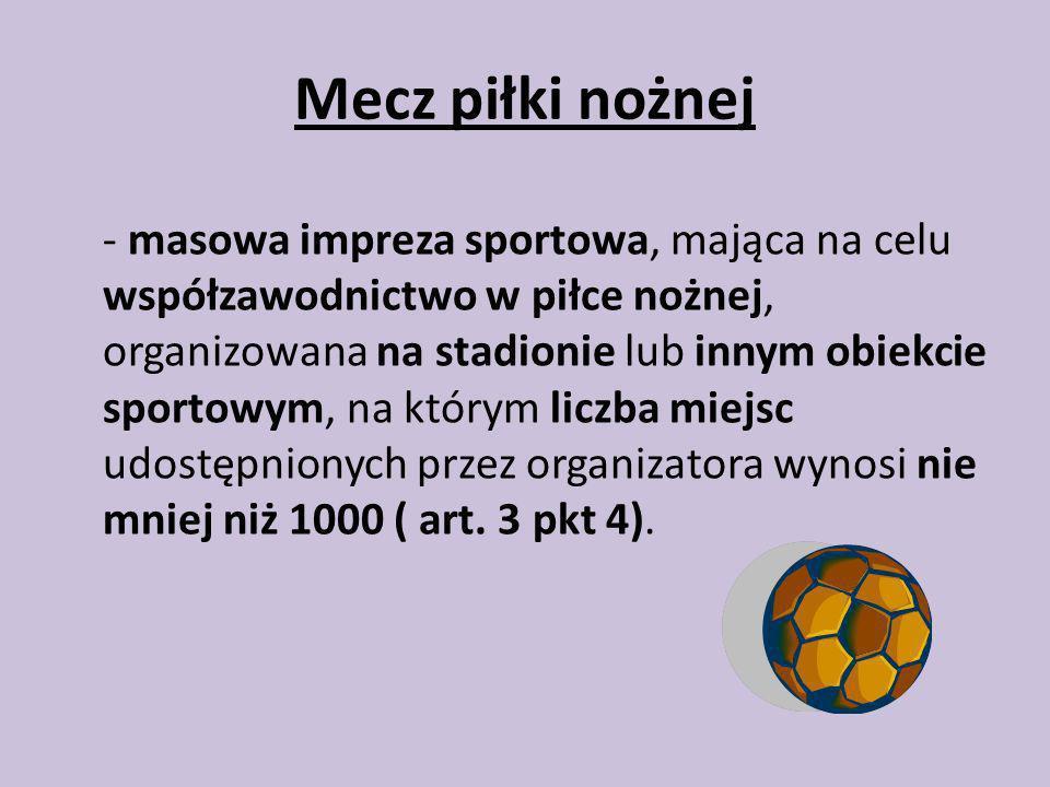 Mecz piłki nożnej - masowa impreza sportowa, mająca na celu współzawodnictwo w piłce nożnej, organizowana na stadionie lub innym obiekcie sportowym, n