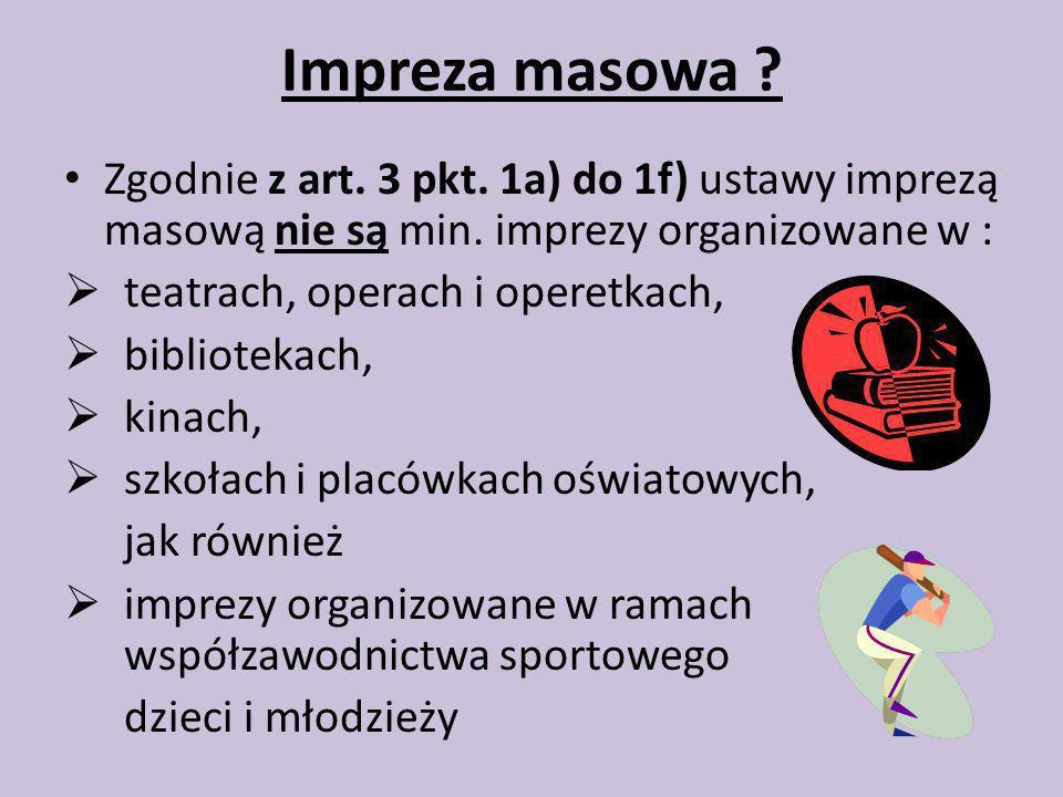Zgodnie z art. 3 pkt. 1a) do 1f) ustawy imprezą masową nie są min. imprezy organizowane w : teatrach, operach i operetkach, bibliotekach, kinach, szko
