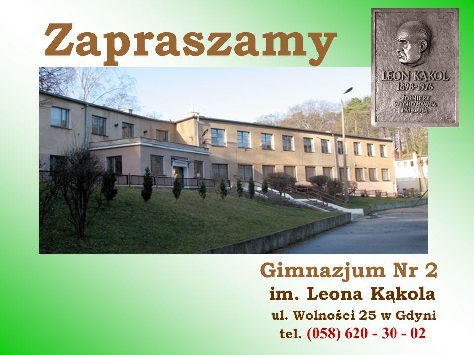 Zapraszamy Gimnazjum Nr 2 im. Leona Kąkola ul. Wolności 25 w Gdyni tel. (058) 620 - 30 - 02