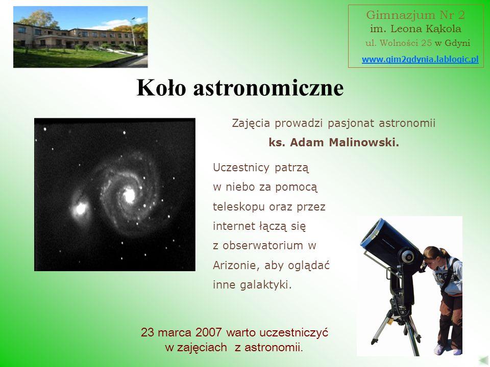 23 marca 2007 warto uczestniczyć w zajęciach z astronomii. Zajęcia prowadzi pasjonat astronomii ks. Adam Malinowski. Koło astronomiczne www.gim2gdynia
