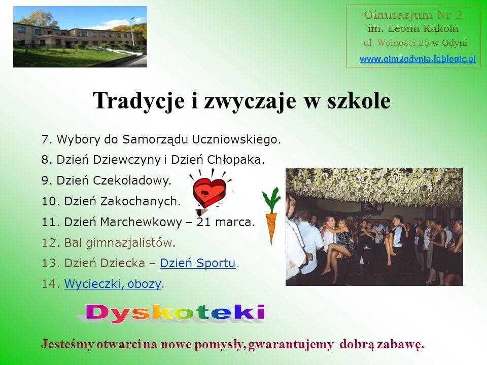 Jesteśmy otwarci na nowe pomysły, gwarantujemy dobrą zabawę. Tradycje i zwyczaje w szkole www.gim2gdynia.lablogic.pl Gimnazjum Nr 2 im. Leona Kąkola u