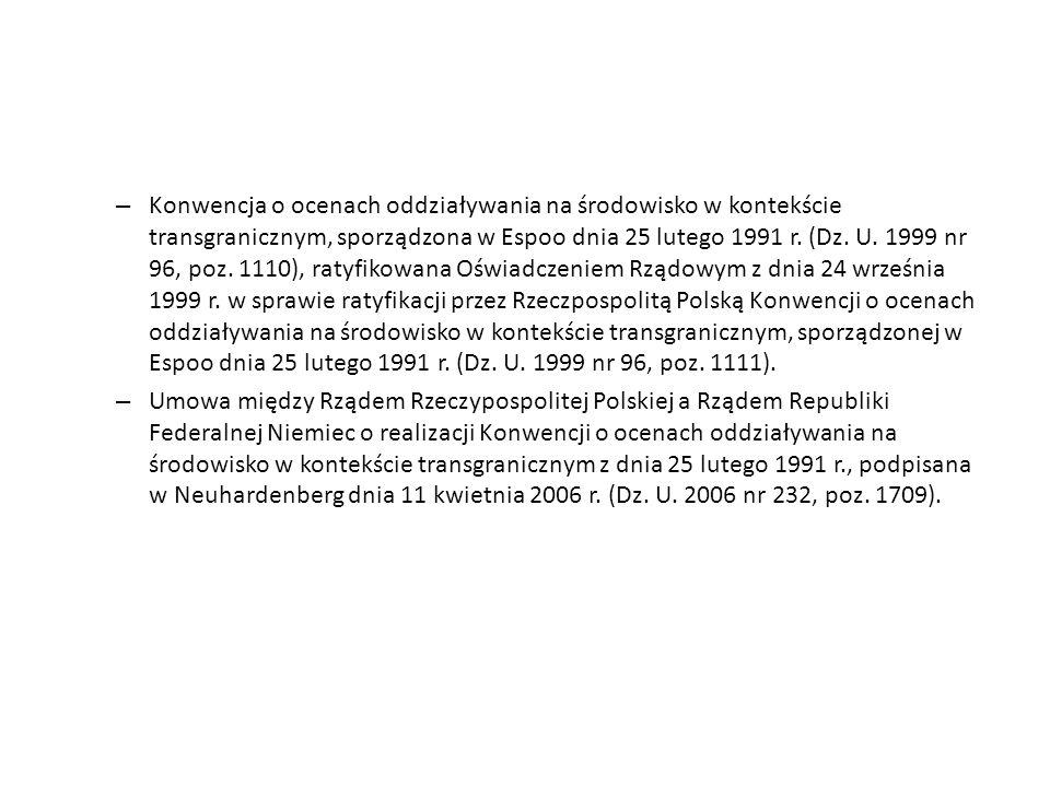 – Konwencja o ocenach oddziaływania na środowisko w kontekście transgranicznym, sporządzona w Espoo dnia 25 lutego 1991 r.