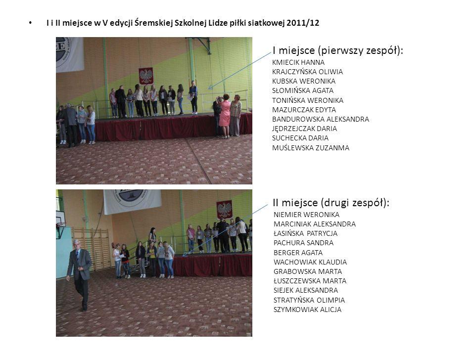 I i II miejsce w V edycji Śremskiej Szkolnej Lidze piłki siatkowej 2011/12 I miejsce (pierwszy zespół): KMIECIK HANNA KRAJCZYŃSKA OLIWIA KUBSKA WERONI