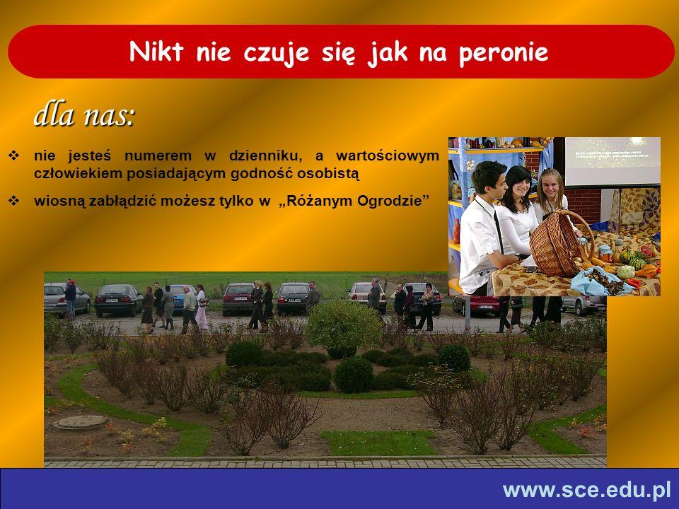 www.sce.edu.pl Nikt nie czuje się jak na peronie dla nas: nie jesteś numerem w dzienniku, a wartościowym człowiekiem posiadającym godność osobistą wiosną zabłądzić możesz tylko w Różanym Ogrodzie