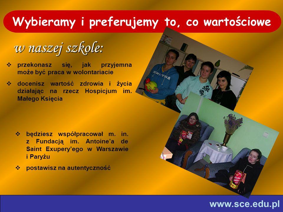 www.sce.edu.pl Wybieramy i preferujemy to, co wartościowe w naszej szkole: przekonasz się, jak przyjemna może być praca w wolontariacie docenisz wartość zdrowia i życia działając na rzecz Hospicjum im.