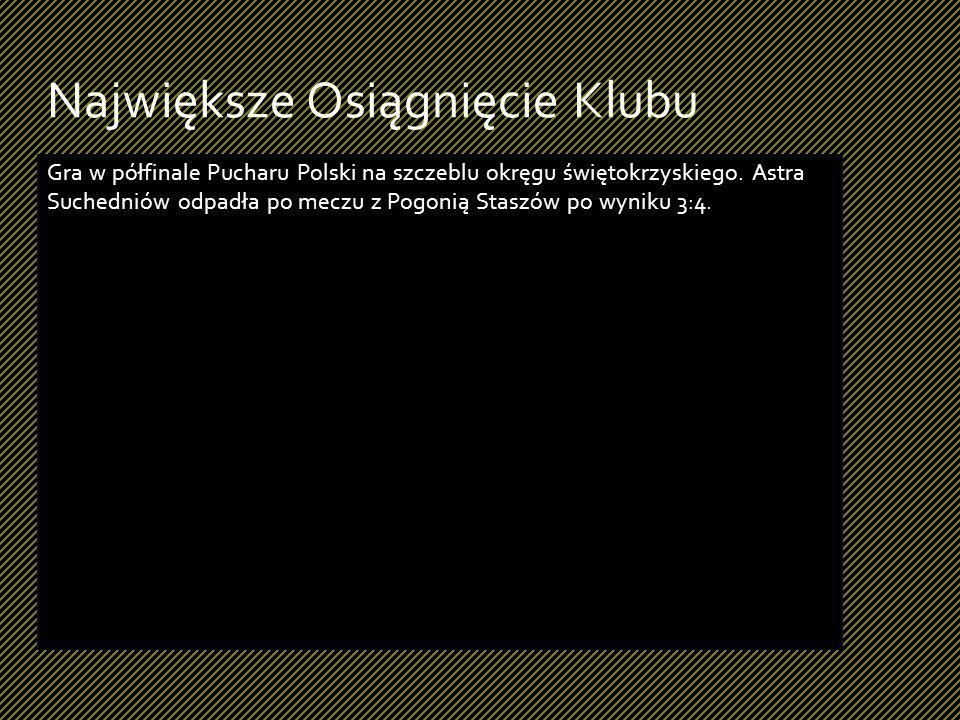 Gra w półfinale Pucharu Polski na szczeblu okręgu świętokrzyskiego. Astra Suchedniów odpadła po meczu z Pogonią Staszów po wyniku 3:4. Największe Osią