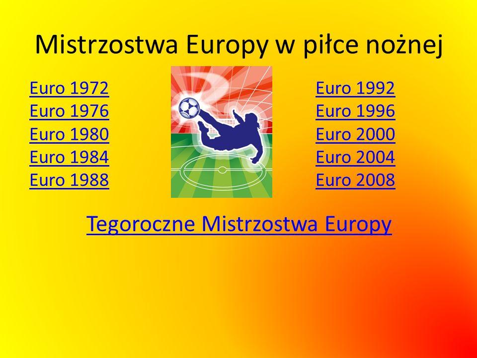 Mistrzostwa Europy w piłce nożnej Euro 1972Euro 1992 Euro 1976Euro 1996 Euro 1980Euro 2000 Euro 1984Euro 2004 Euro 1988Euro 2008 Tegoroczne Mistrzostw