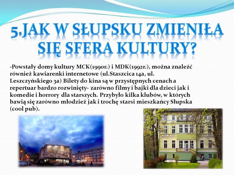 -Powstały domy kultury MCK(1990r.) i MDK(1992r.), można znaleźć również kawiarenki internetowe (ul.Staszcica 14a, ul. Leszczyńskiego 3a) Bilety do kin