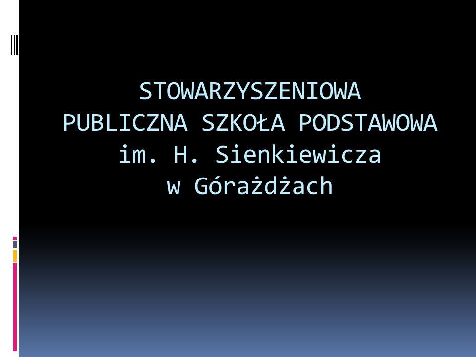 STOWARZYSZENIOWA PUBLICZNA SZKOŁA PODSTAWOWA im. H. Sienkiewicza w Górażdżach