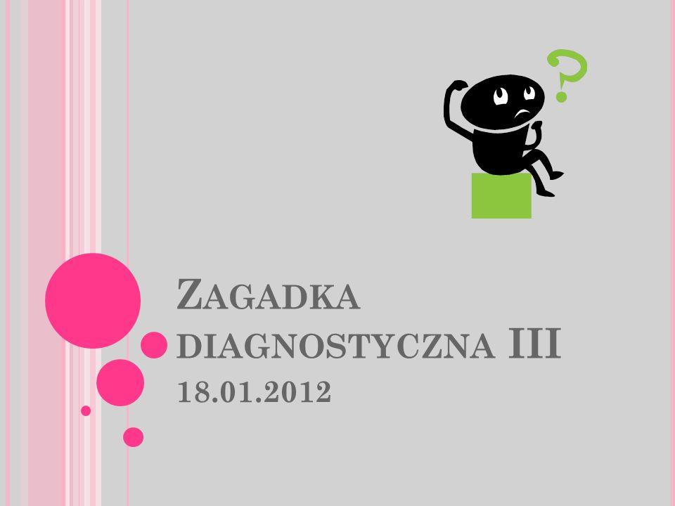 Z AGADKA DIAGNOSTYCZNA III 18.01.2012