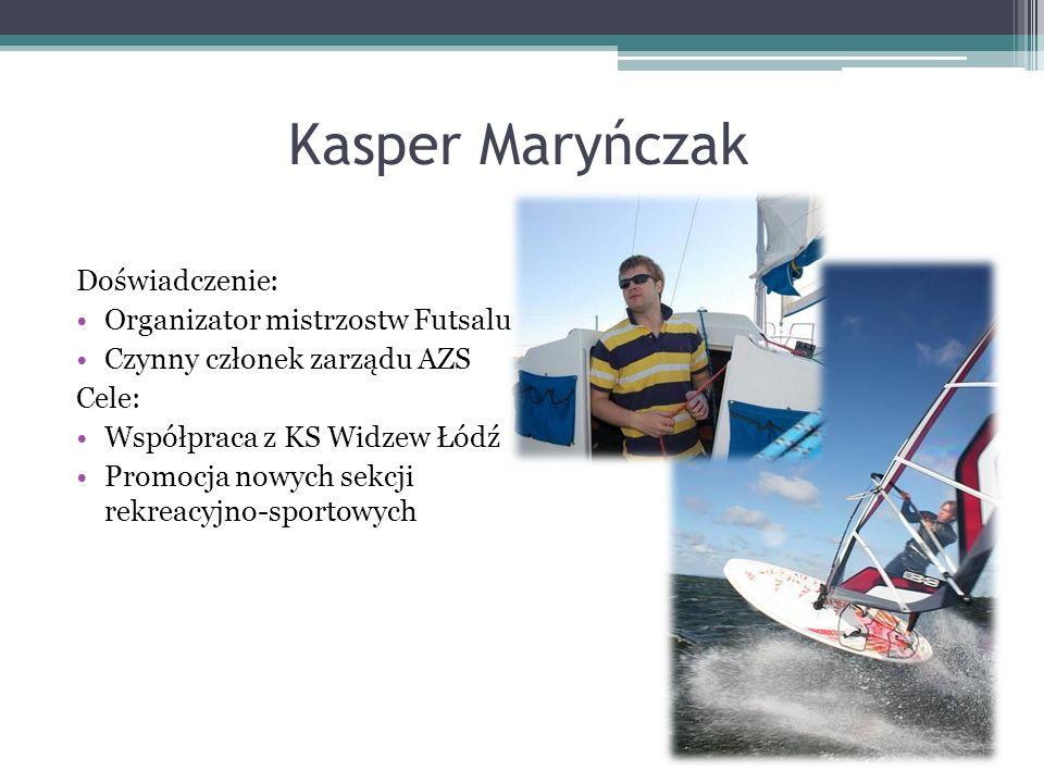 Kasper Maryńczak Doświadczenie: Organizator mistrzostw Futsalu Czynny członek zarządu AZS Cele: Współpraca z KS Widzew Łódź Promocja nowych sekcji rekreacyjno-sportowych