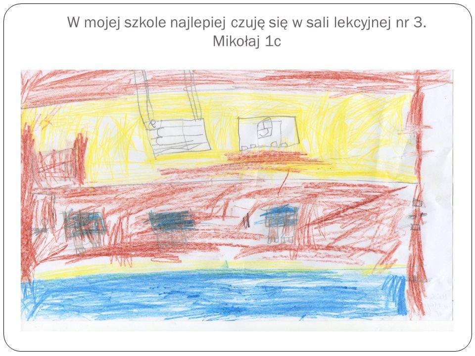 W mojej szkole najlepiej czuję się w sali lekcyjnej nr 3. Mikołaj 1c