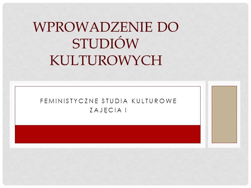 FEMINISTYCZNE STUDIA KULTUROWE ZAJĘCIA I WPROWADZENIE DO STUDIÓW KULTUROWYCH
