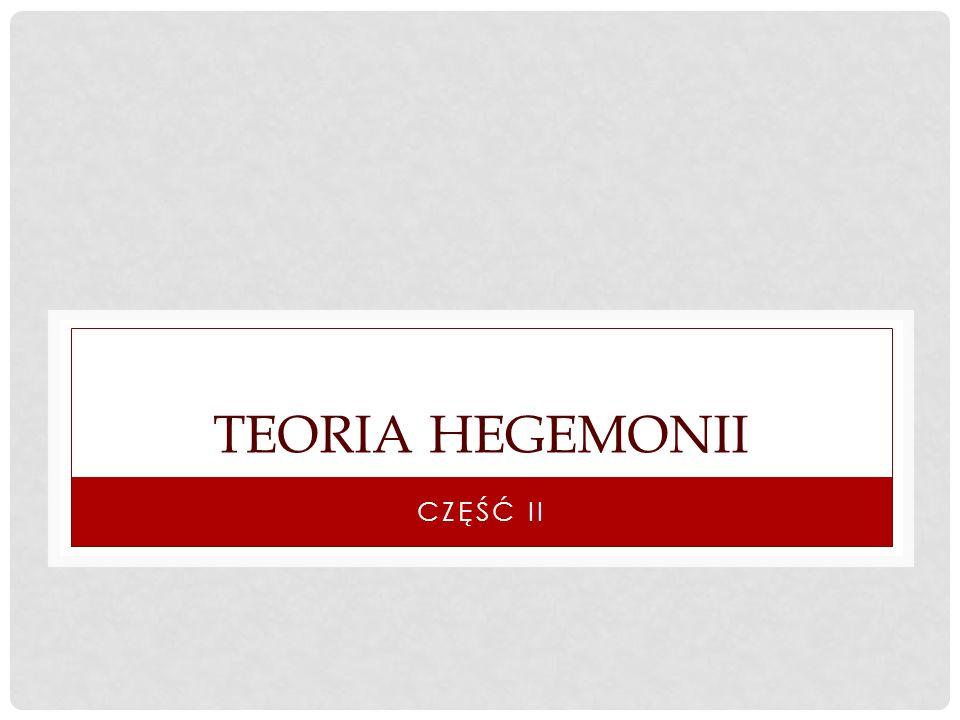 TEORIA HEGEMONII CZĘŚĆ II