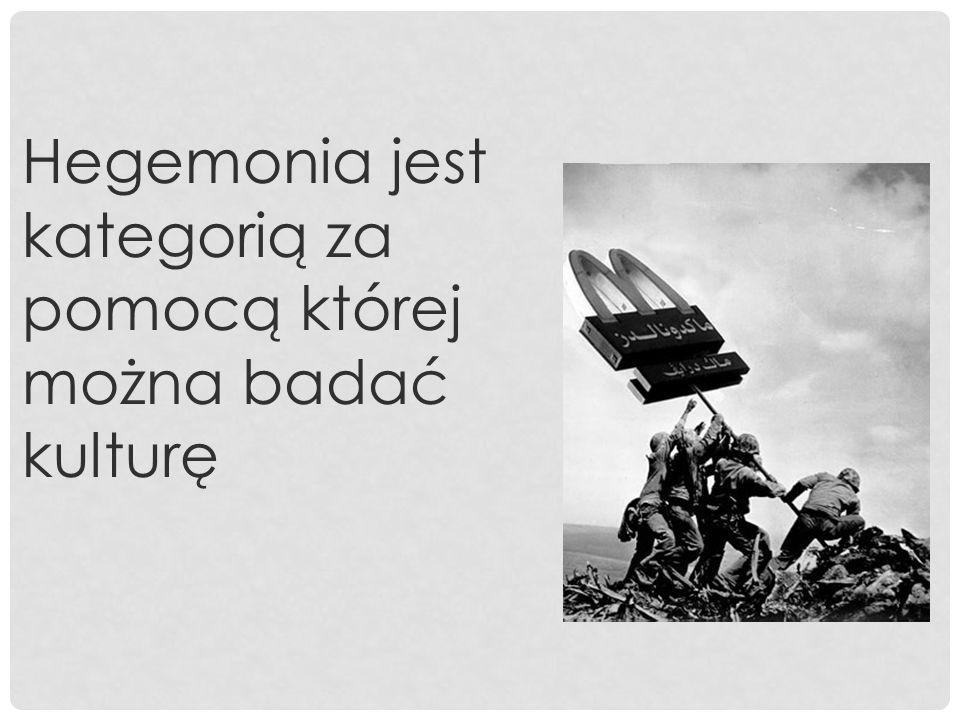 Hegemonia jest kategorią za pomocą której można badać kulturę