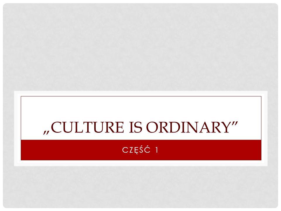 CULTURE IS ORDINARY CZĘŚĆ 1