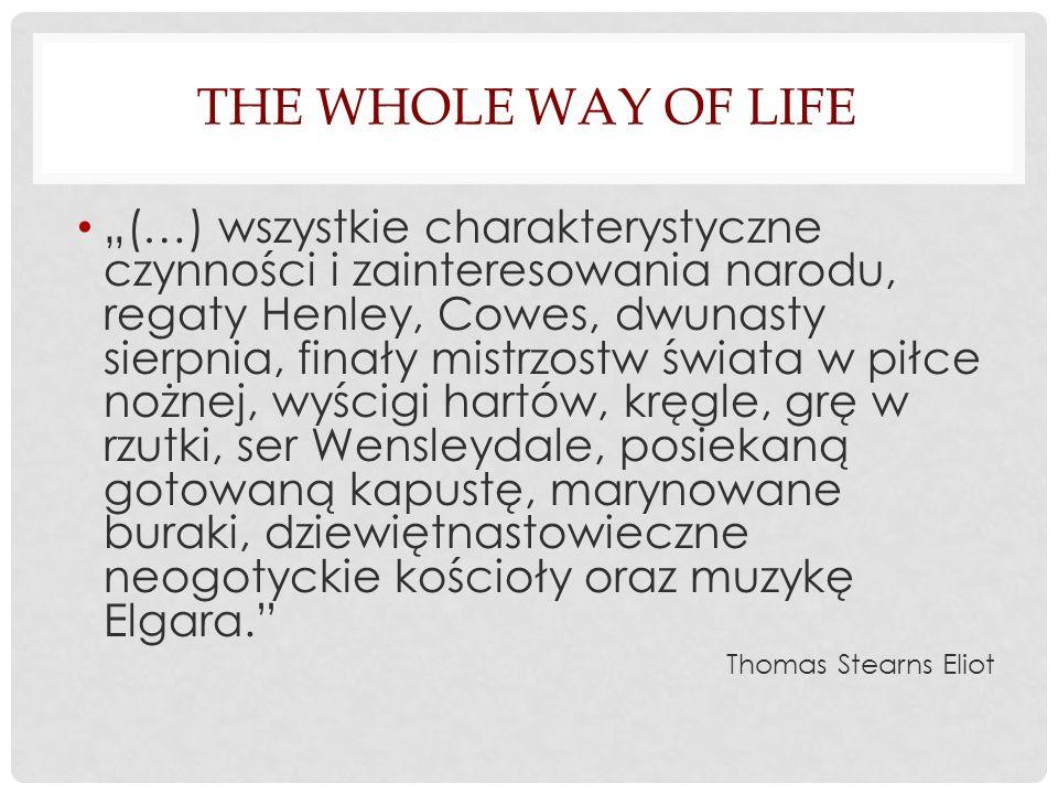 THE WHOLE WAY OF LIFE (…) wszystkie charakterystyczne czynności i zainteresowania narodu, regaty Henley, Cowes, dwunasty sierpnia, finały mistrzostw ś