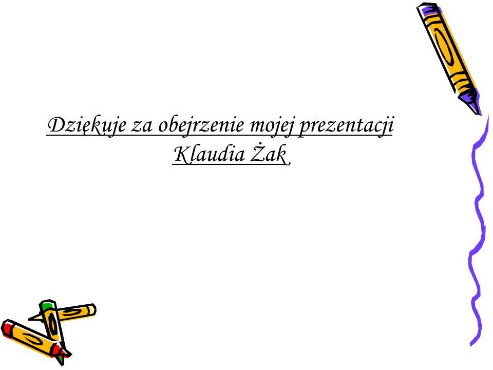 Dziękuje za obejrzenie mojej prezentacji Klaudia Żak