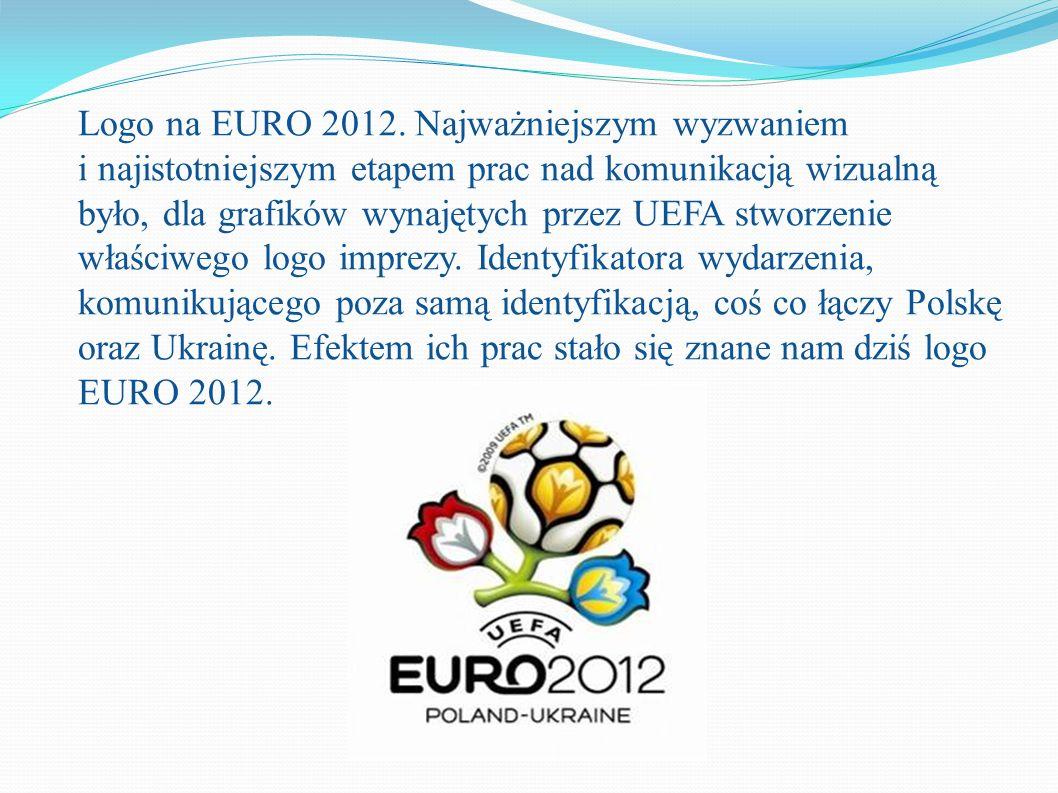 Logo na EURO 2012. Najważniejszym wyzwaniem i najistotniejszym etapem prac nad komunikacją wizualną było, dla grafików wynajętych przez UEFA stworzeni
