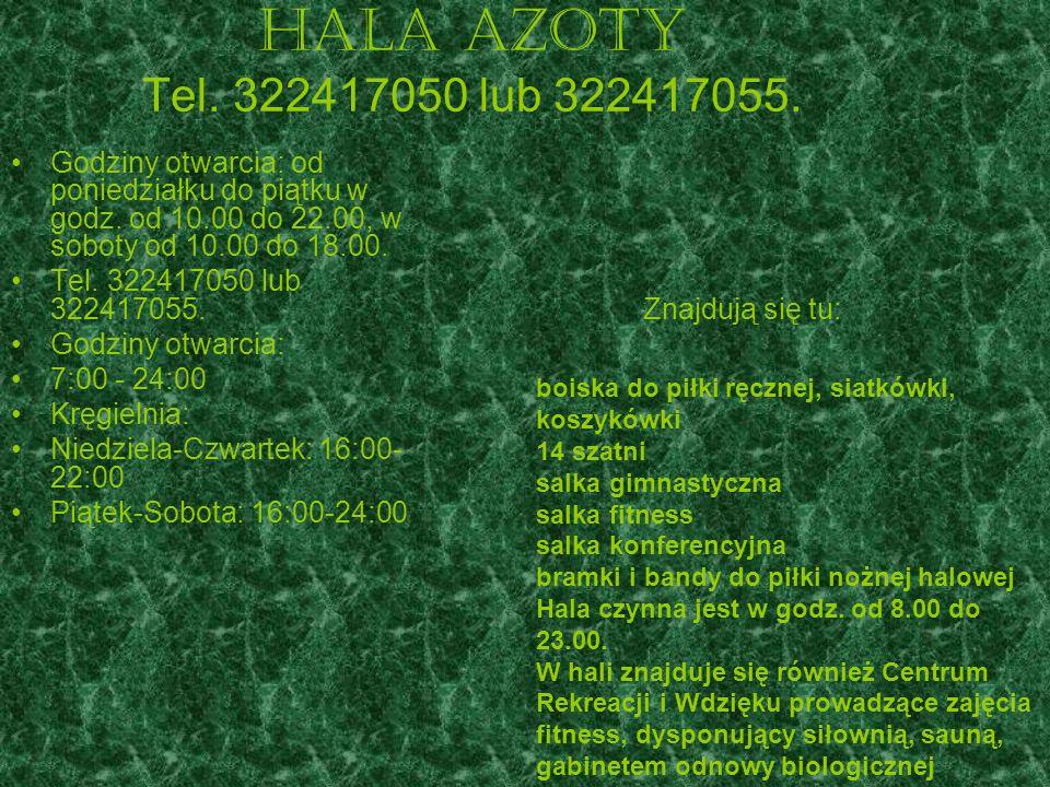Hala Azoty Tel. 322417050 lub 322417055. Godziny otwarcia: od poniedziałku do piątku w godz. od 10.00 do 22.00, w soboty od 10.00 do 18.00. Tel. 32241
