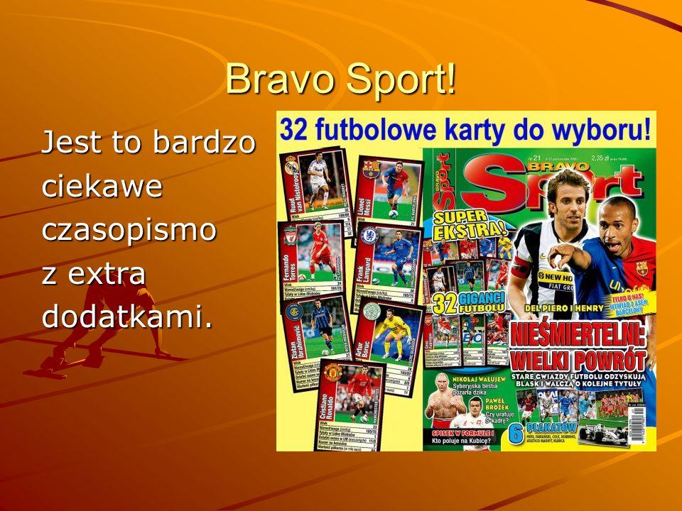 Bravo Sport! Jest to bardzo ciekaweczasopismo z extra dodatkami.