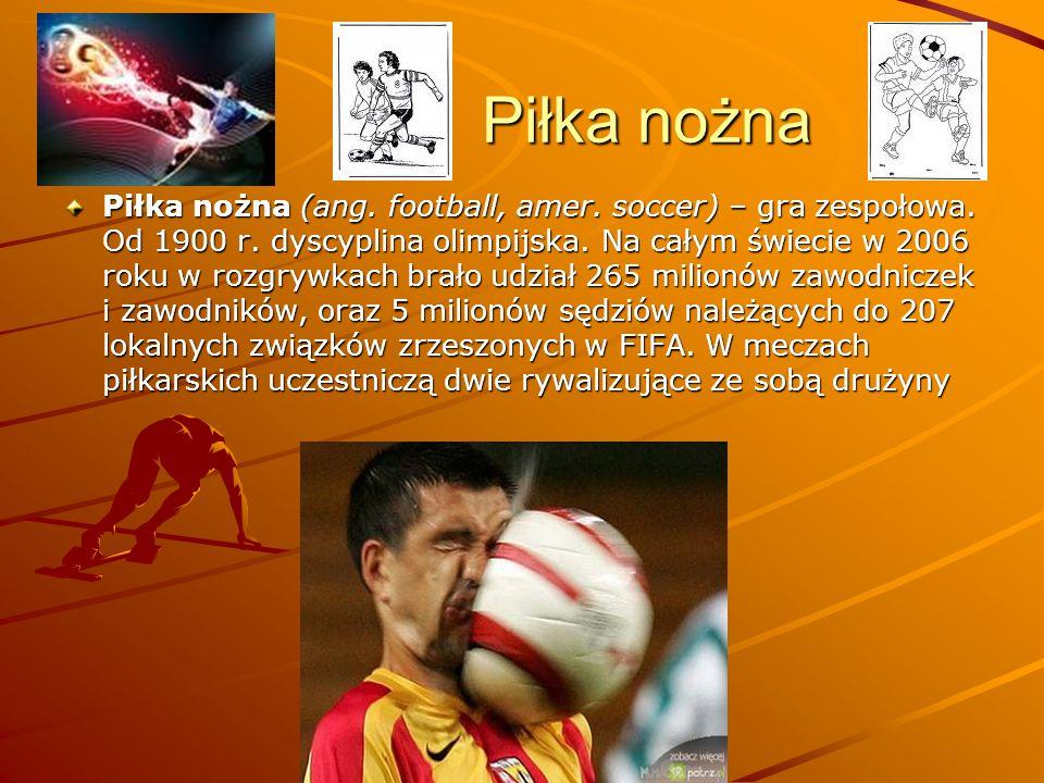 Piłka nożna Piłka nożna Piłka nożna (ang. football, amer. soccer) – gra zespołowa. Od 1900 r. dyscyplina olimpijska. Na całym świecie w 2006 roku w ro
