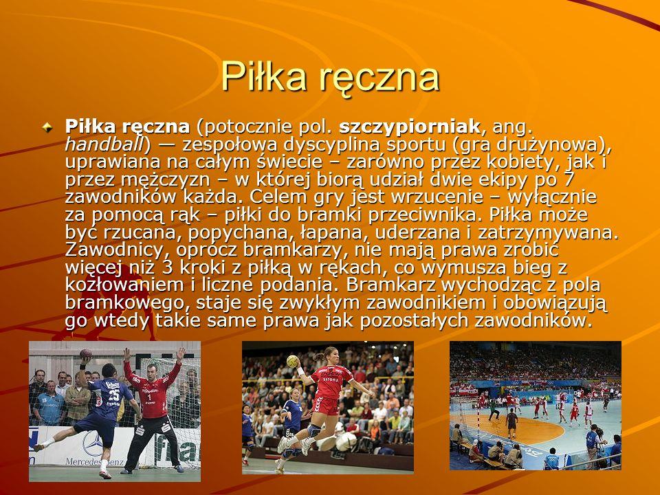 Piłka ręczna Piłka ręczna (potocznie pol. szczypiorniak, ang. handball) zespołowa dyscyplina sportu (gra drużynowa), uprawiana na całym świecie – zaró