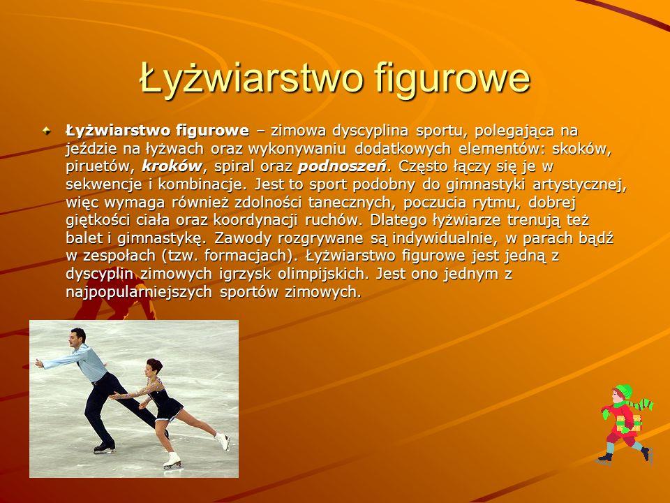 Łyżwiarstwo figurowe Łyżwiarstwo figurowe – zimowa dyscyplina sportu, polegająca na jeździe na łyżwach oraz wykonywaniu dodatkowych elementów: skoków,