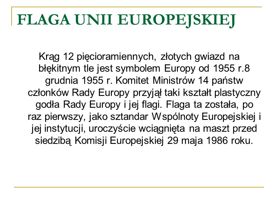 FLAGA UNII EUROPEJSKIEJ Krąg 12 pięcioramiennych, złotych gwiazd na błękitnym tle jest symbolem Europy od 1955 r.8 grudnia 1955 r. Komitet Ministrów 1