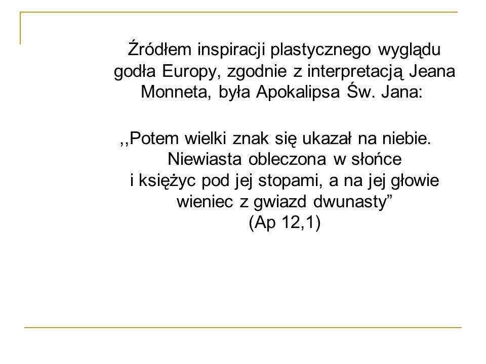 Źródłem inspiracji plastycznego wyglądu godła Europy, zgodnie z interpretacją Jeana Monneta, była Apokalipsa Św. Jana:,,Potem wielki znak się ukazał n