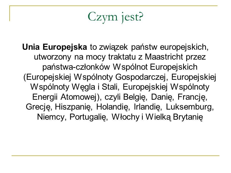Czym jest? Unia Europejska to związek państw europejskich, utworzony na mocy traktatu z Maastricht przez państwa-członków Wspólnot Europejskich (Europ