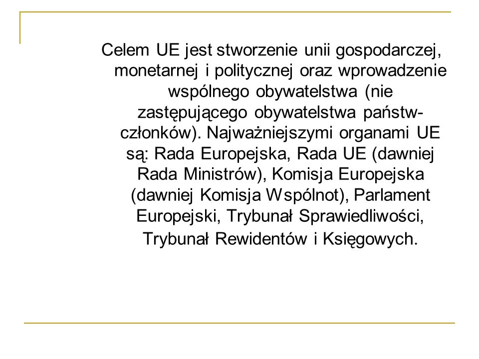 Celem UE jest stworzenie unii gospodarczej, monetarnej i politycznej oraz wprowadzenie wspólnego obywatelstwa (nie zastępującego obywatelstwa państw-