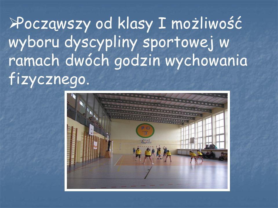 Począwszy od klasy I możliwość wyboru dyscypliny sportowej w ramach dwóch godzin wychowania fizycznego.