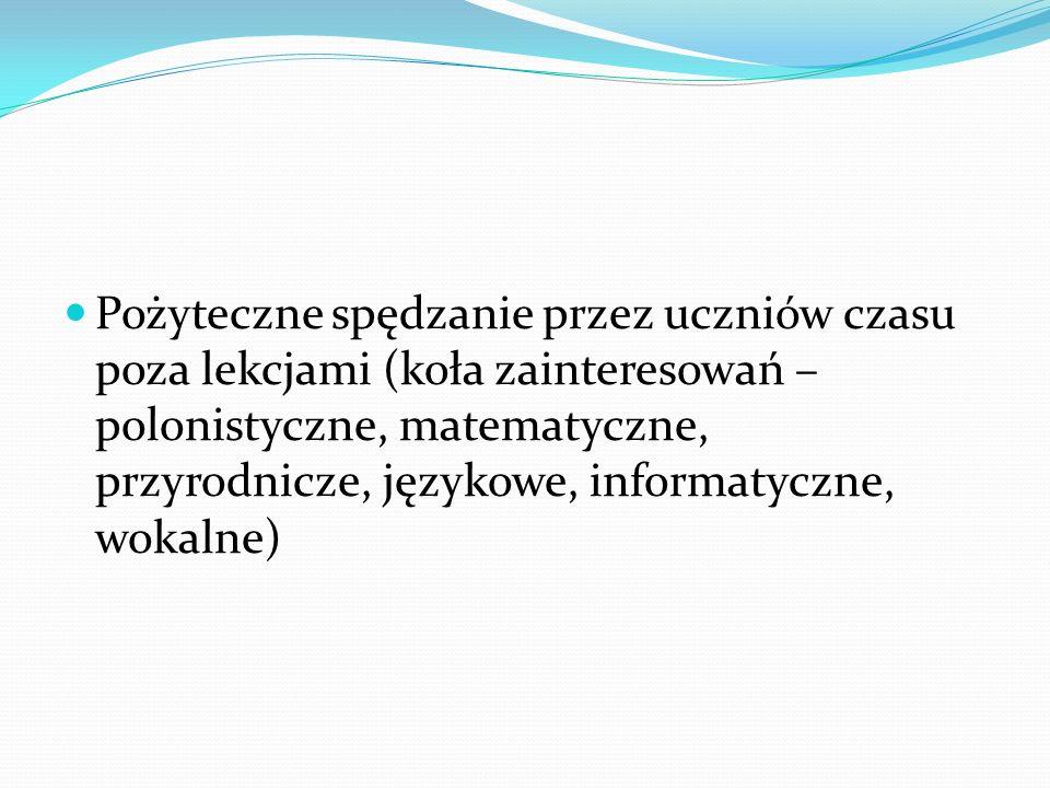 Pożyteczne spędzanie przez uczniów czasu poza lekcjami (koła zainteresowań – polonistyczne, matematyczne, przyrodnicze, językowe, informatyczne, wokal