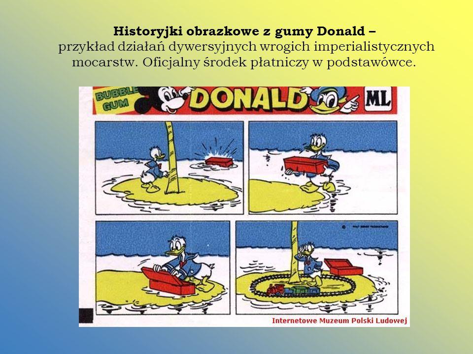 Historyjki obrazkowe z gumy Donald – przykład działań dywersyjnych wrogich imperialistycznych mocarstw. Oficjalny środek płatniczy w podstawówce.